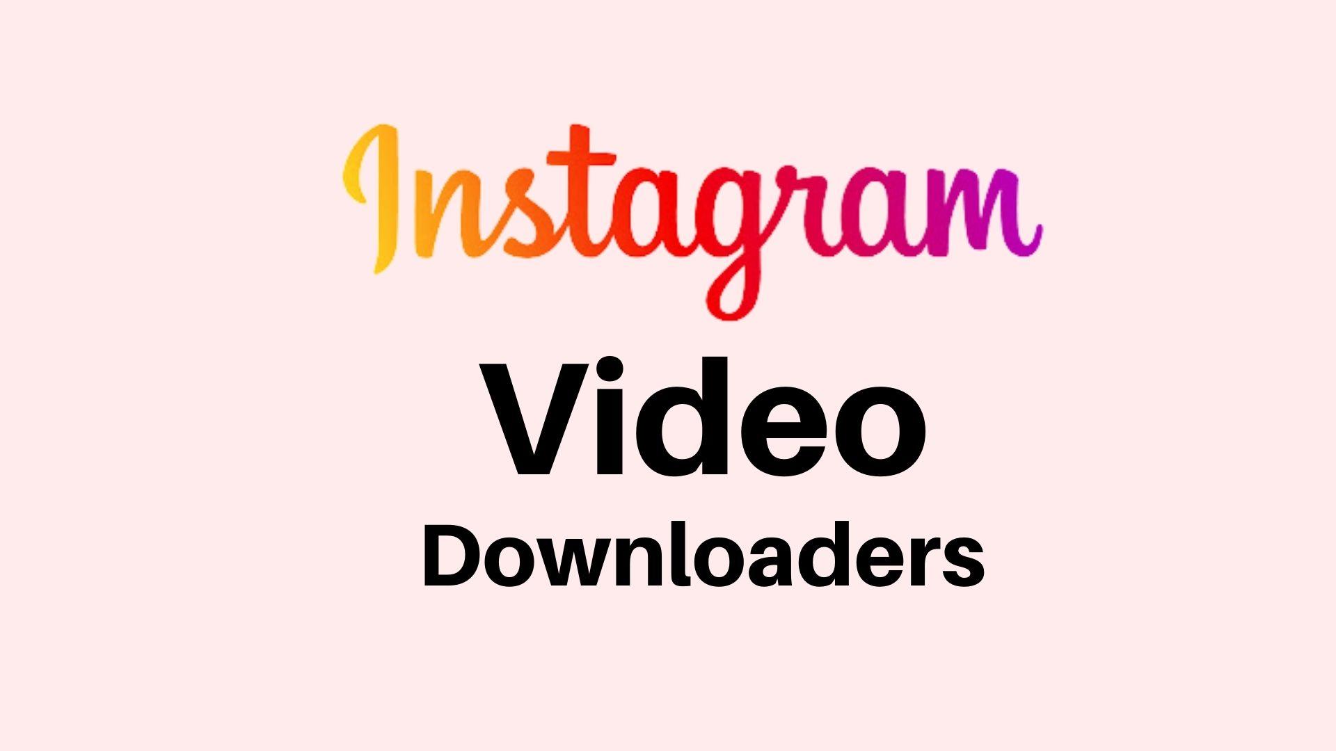 Instagram Video Downloaders